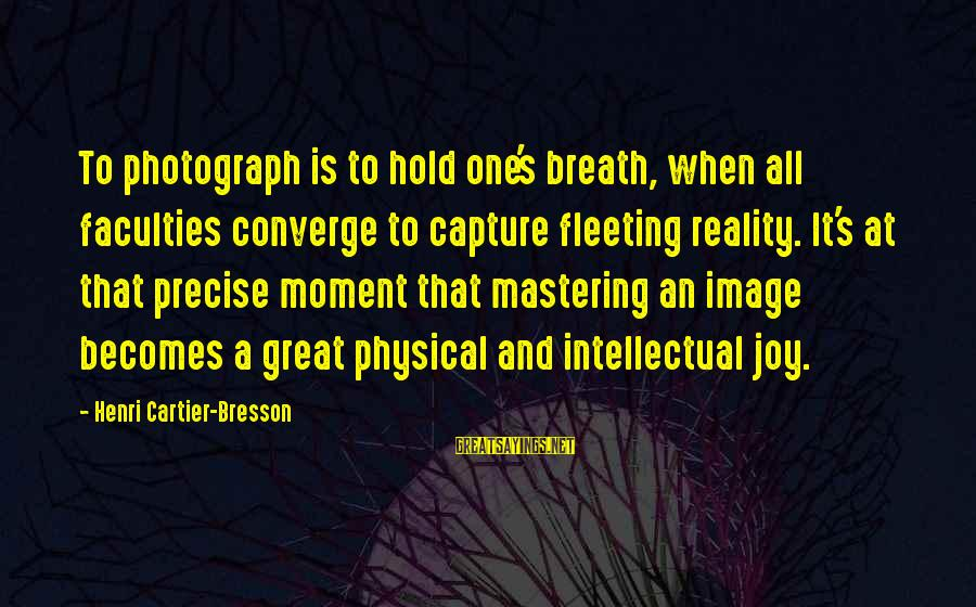 Camera And Photography Sayings By Henri Cartier-Bresson: To photograph is to hold one's breath, when all faculties converge to capture fleeting reality.