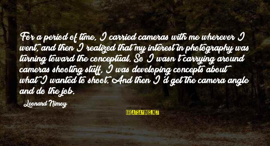 Camera And Photography Sayings By Leonard Nimoy: For a period of time, I carried cameras with me wherever I went, and then