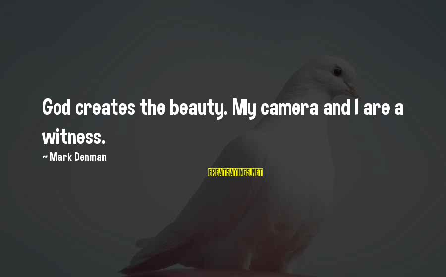 Camera And Photography Sayings By Mark Denman: God creates the beauty. My camera and I are a witness.