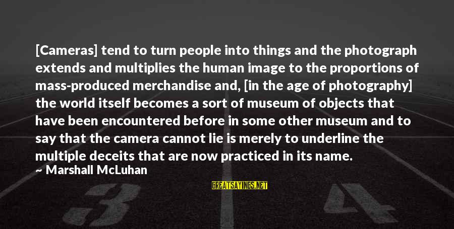 Camera And Photography Sayings By Marshall McLuhan: [Cameras] tend to turn people into things and the photograph extends and multiplies the human