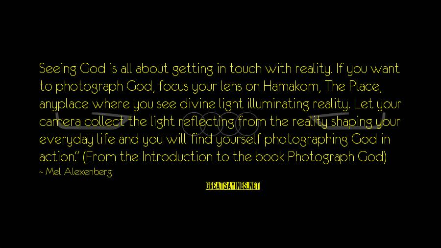 Camera And Photography Sayings By Mel Alexenberg: Seeing God is all about getting in touch with reality. If you want to photograph