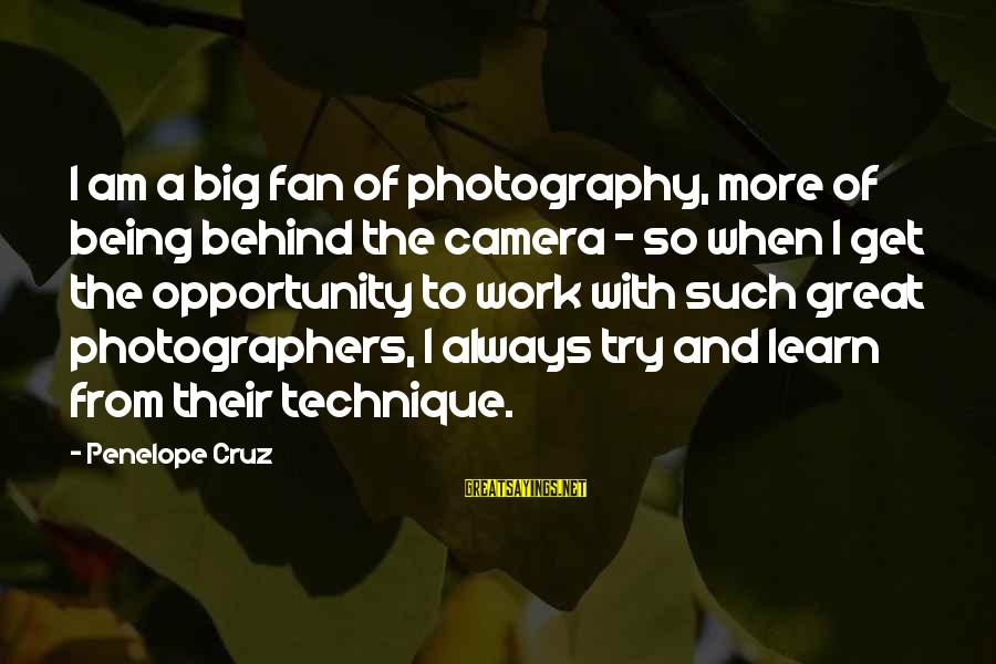 Camera And Photography Sayings By Penelope Cruz: I am a big fan of photography, more of being behind the camera - so