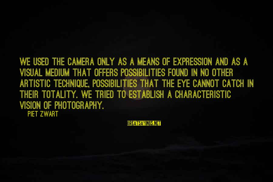Camera And Photography Sayings By Piet Zwart: We used the camera only as a means of expression and as a visual medium