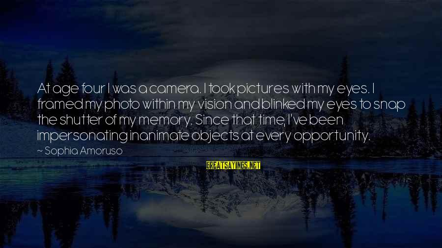 Camera And Photography Sayings By Sophia Amoruso: At age four I was a camera. I took pictures with my eyes. I framed