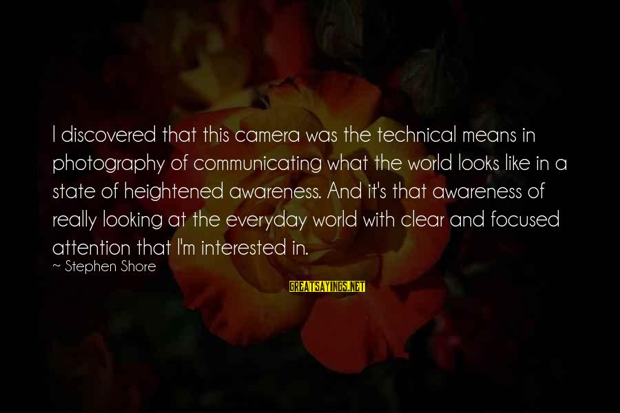 Camera And Photography Sayings By Stephen Shore: I discovered that this camera was the technical means in photography of communicating what the