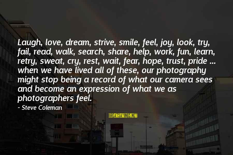 Camera And Photography Sayings By Steve Coleman: Laugh, love, dream, strive, smile, feel, joy, look, try, fail, read, walk, search, share, help,