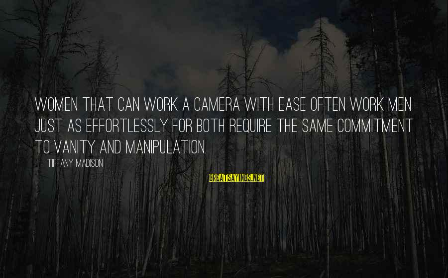 Camera And Photography Sayings By Tiffany Madison: Women that can work a camera with ease often work men just as effortlessly for