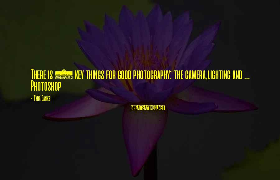 Camera And Photography Sayings By Tyra Banks: There is 3 key things for good photography: the camera,lighting and ... Photoshop