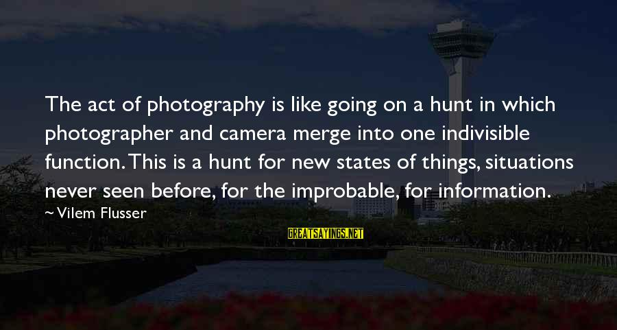 Camera And Photography Sayings By Vilem Flusser: The act of photography is like going on a hunt in which photographer and camera