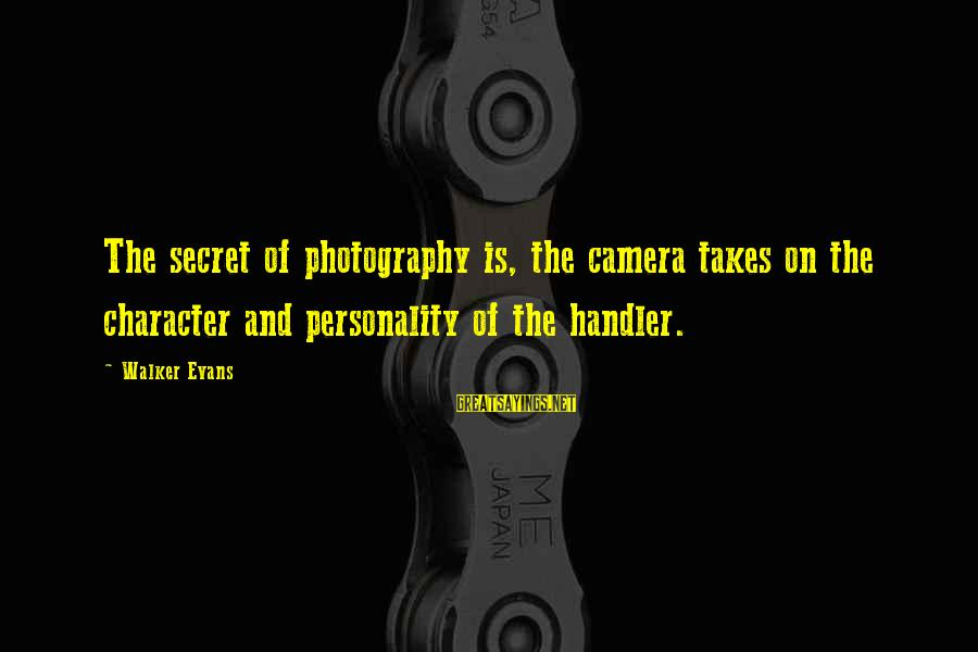 Camera And Photography Sayings By Walker Evans: The secret of photography is, the camera takes on the character and personality of the