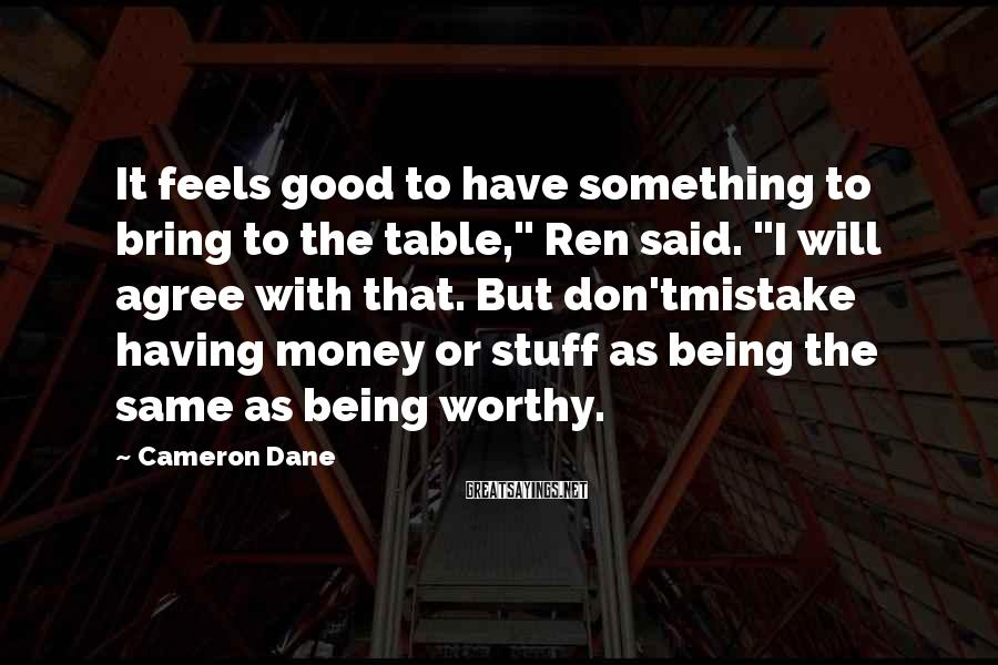 """Cameron Dane Sayings: It feels good to have something to bring to the table,"""" Ren said. """"I will"""