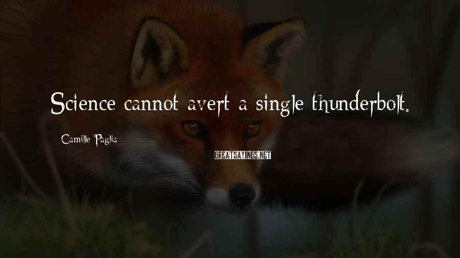 Camille Paglia Sayings: Science cannot avert a single thunderbolt.