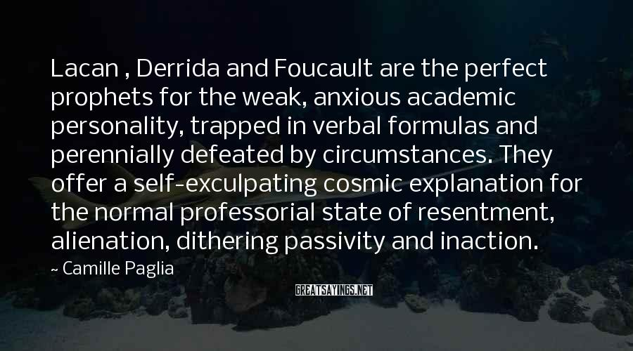 Camille Paglia Sayings: Lacan , Derrida and Foucault are the perfect prophets for the weak, anxious academic personality,