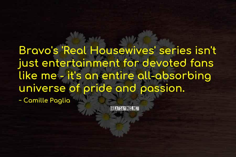 Camille Paglia Sayings: Bravo's 'Real Housewives' series isn't just entertainment for devoted fans like me - it's an
