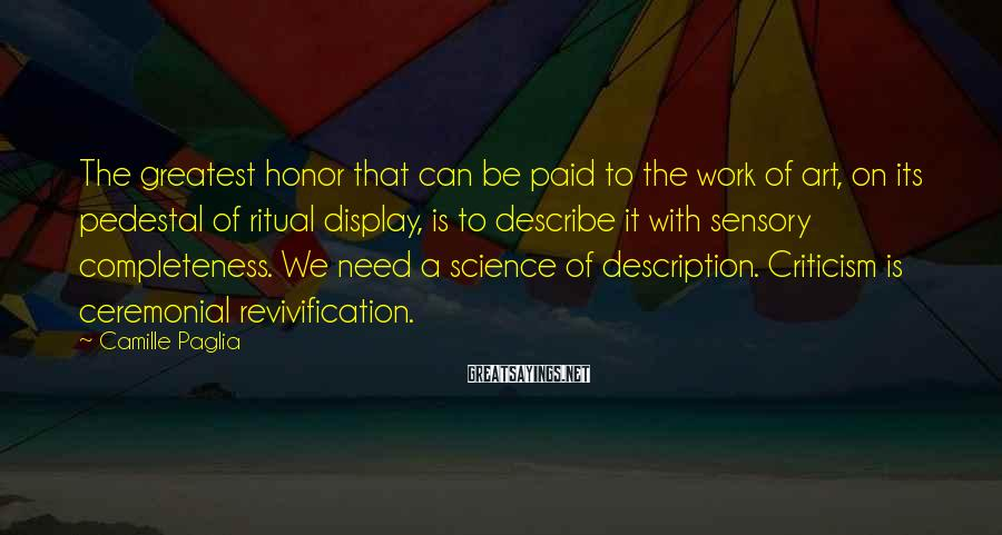Camille Paglia Sayings: The greatest honor that can be paid to the work of art, on its pedestal