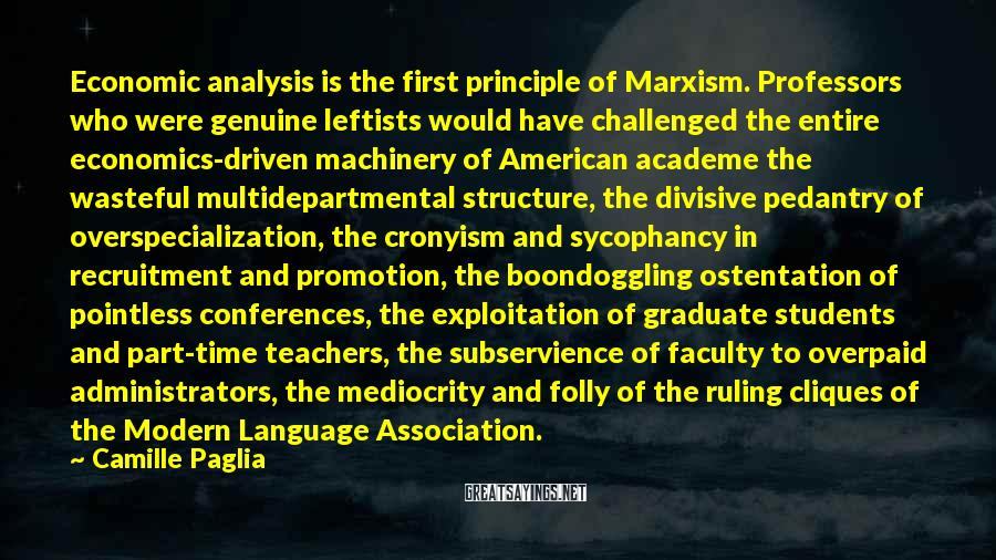 Camille Paglia Sayings: Economic analysis is the first principle of Marxism. Professors who were genuine leftists would have