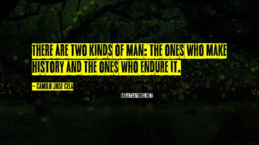 Camilo Jose Cela Sayings: There are two kinds of man: the ones who make history and the ones who