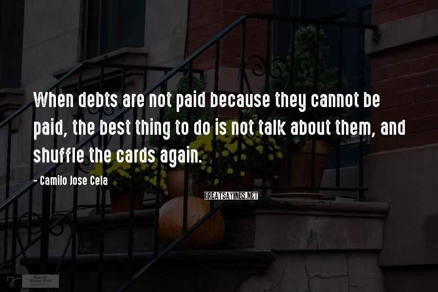 Camilo Jose Cela Sayings: When debts are not paid because they cannot be paid, the best thing to do