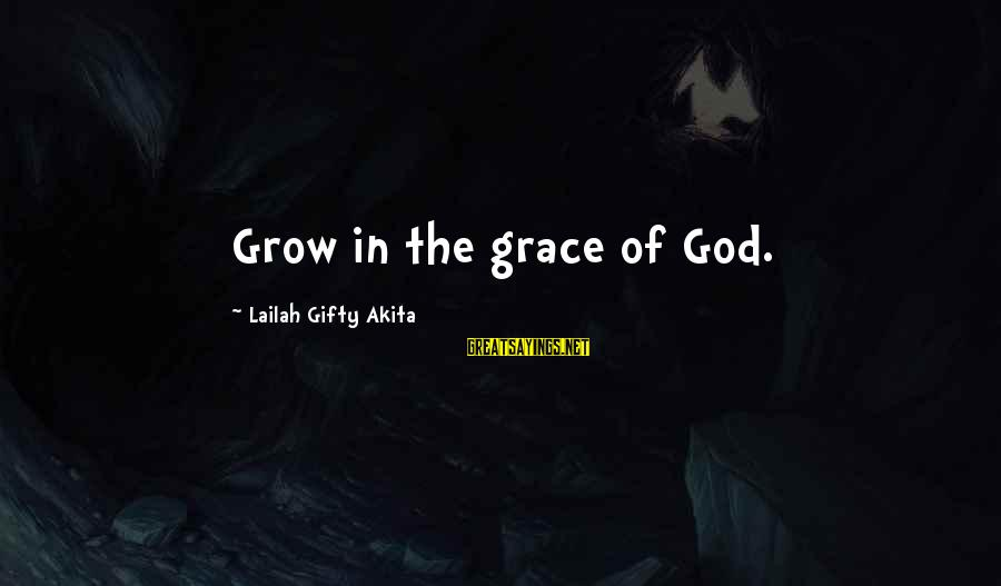 Campana Sayings By Lailah Gifty Akita: Grow in the grace of God.