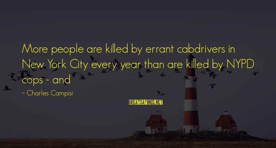 Campisi Sayings By Charles Campisi: More people are killed by errant cabdrivers in New York City every year than are