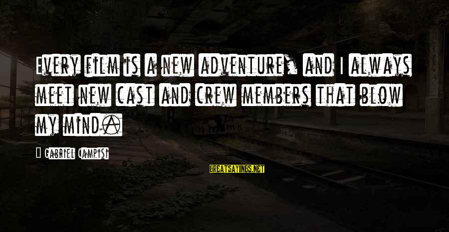 Campisi Sayings By Gabriel Campisi: Every film is a new adventure, and I always meet new cast and crew members