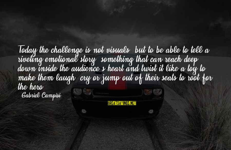 Campisi Sayings By Gabriel Campisi: Today the challenge is not visuals, but to be able to tell a riveting emotional