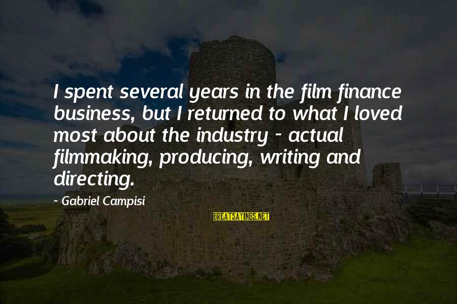 Campisi Sayings By Gabriel Campisi: I spent several years in the film finance business, but I returned to what I
