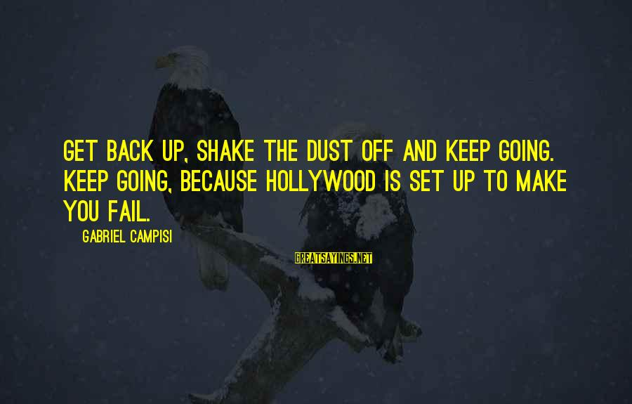 Campisi Sayings By Gabriel Campisi: Get back up, shake the dust off and keep going. Keep going, because Hollywood is