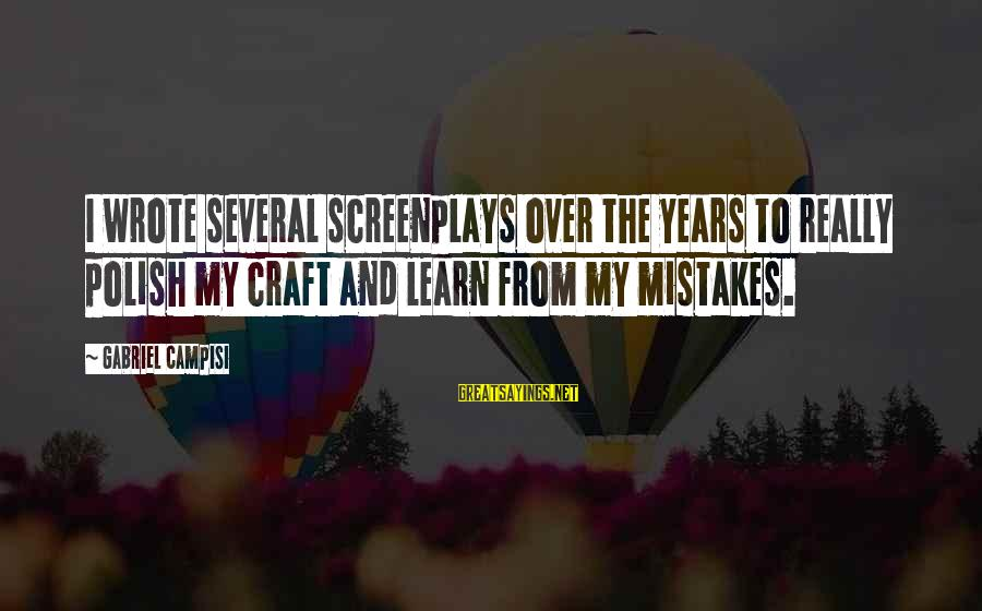 Campisi Sayings By Gabriel Campisi: I wrote several screenplays over the years to really polish my craft and learn from