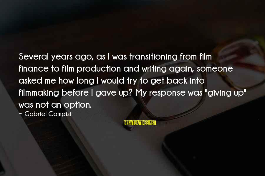 Campisi Sayings By Gabriel Campisi: Several years ago, as I was transitioning from film finance to film production and writing