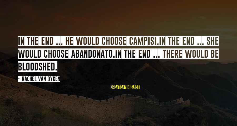 Campisi Sayings By Rachel Van Dyken: In the end ... he would choose Campisi.In the end ... she would choose Abandonato.In