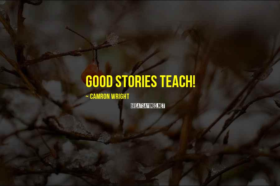Camron Wright Sayings: Good stories teach!