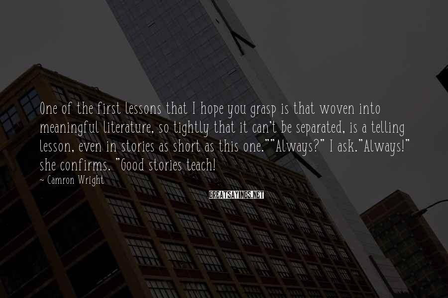 Camron Wright Sayings: One of the first lessons that I hope you grasp is that woven into meaningful