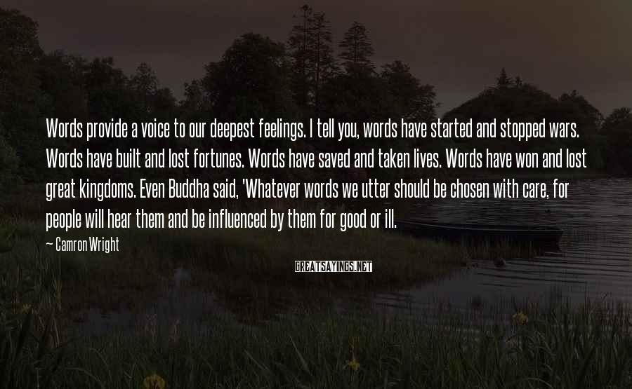 Camron Wright Sayings: Words provide a voice to our deepest feelings. I tell you, words have started and