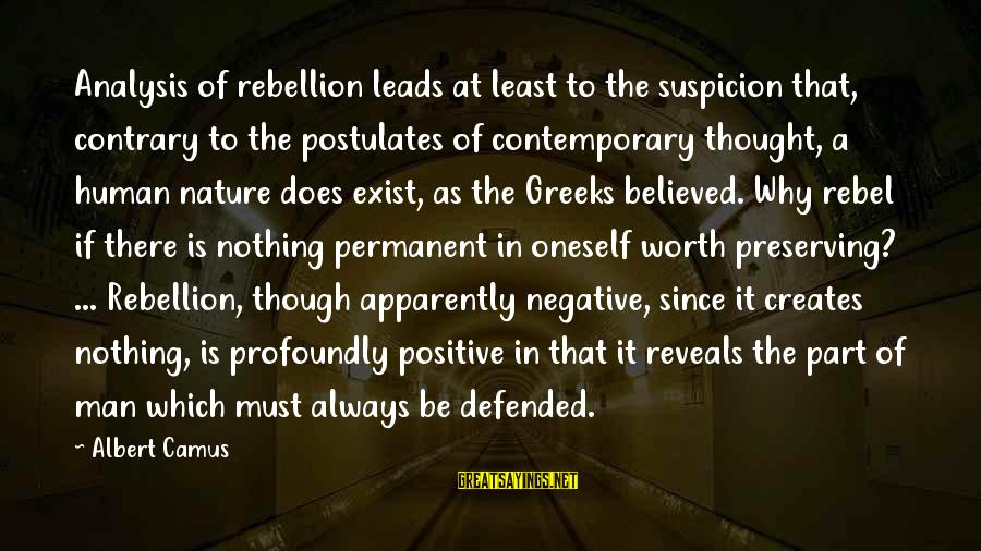 Camus The Rebel Sayings By Albert Camus: Analysis of rebellion leads at least to the suspicion that, contrary to the postulates of