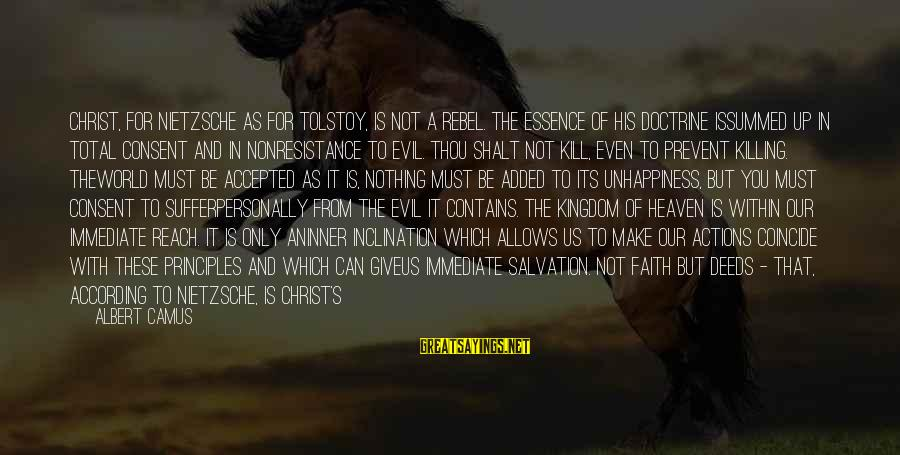 Camus The Rebel Sayings By Albert Camus: Christ, for Nietzsche as for Tolstoy, is not a rebel. The essence of His doctrine