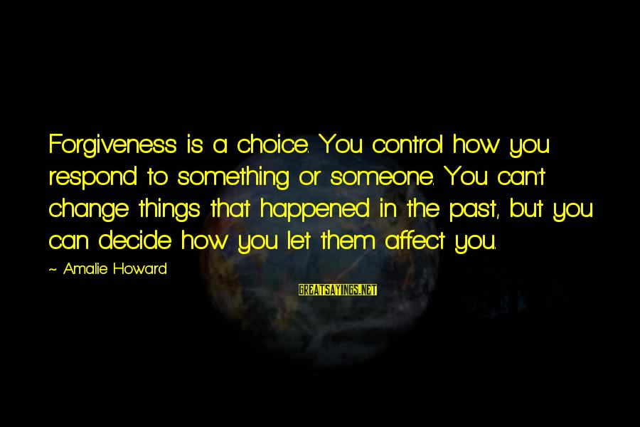 Can Decide Sayings By Amalie Howard: Forgiveness is a choice. You control how you respond to something or someone. You can't