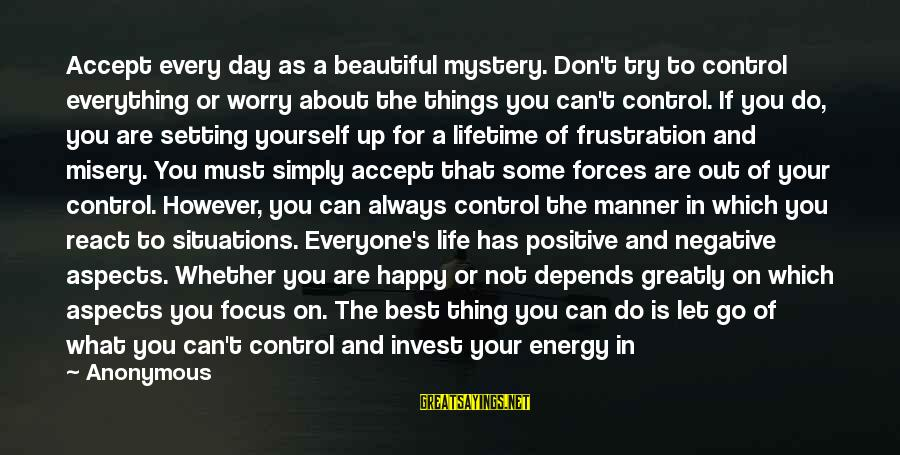 Can Decide Sayings By Anonymous: Accept every day as a beautiful mystery. Don't try to control everything or worry about