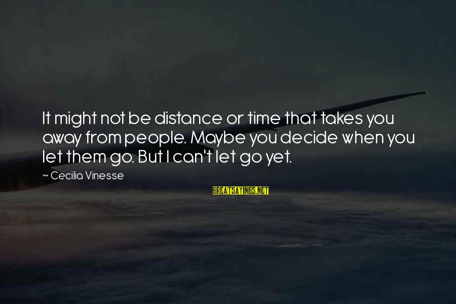 Can Decide Sayings By Cecilia Vinesse: It might not be distance or time that takes you away from people. Maybe you