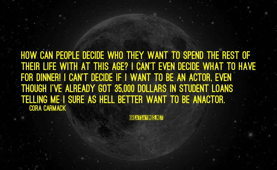 Can Decide Sayings By Cora Carmack: How can people decide who they want to spend the rest of their life with