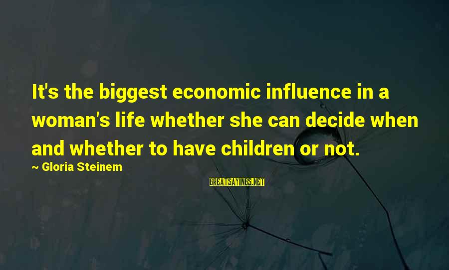 Can Decide Sayings By Gloria Steinem: It's the biggest economic influence in a woman's life whether she can decide when and