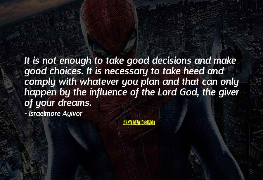 Can Decide Sayings By Israelmore Ayivor: It is not enough to take good decisions and make good choices. It is necessary