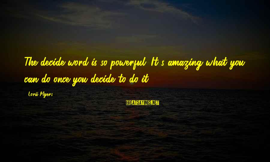 Can Decide Sayings By Lorii Myers: The decide word is so powerful. It's amazing what you can do once you decide