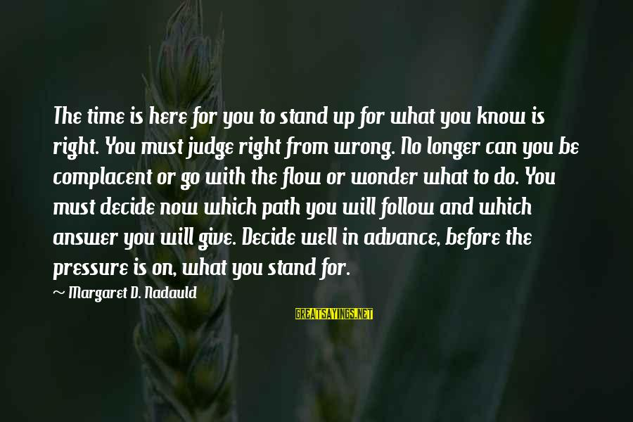 Can Decide Sayings By Margaret D. Nadauld: The time is here for you to stand up for what you know is right.