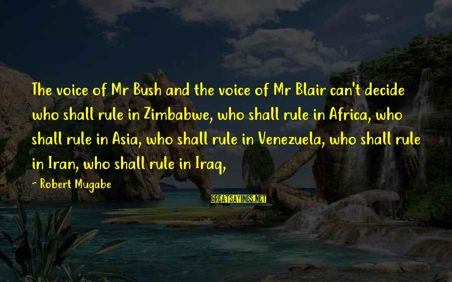 Can Decide Sayings By Robert Mugabe: The voice of Mr Bush and the voice of Mr Blair can't decide who shall