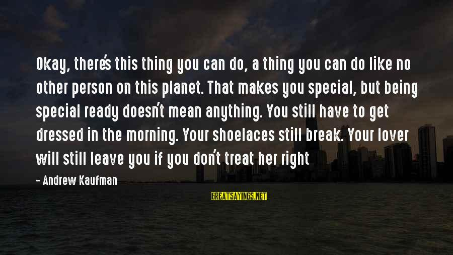 Can Do Anything Right Sayings By Andrew Kaufman: Okay, there's this thing you can do, a thing you can do like no other