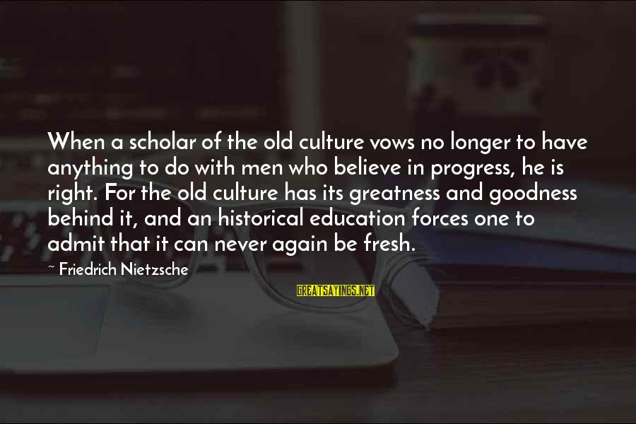 Can Do Anything Right Sayings By Friedrich Nietzsche: When a scholar of the old culture vows no longer to have anything to do