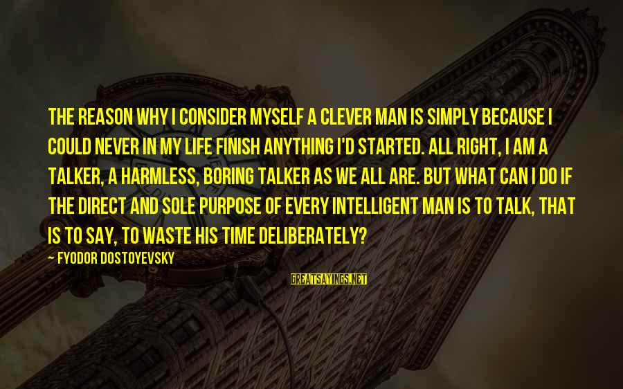 Can Do Anything Right Sayings By Fyodor Dostoyevsky: The reason why I consider myself a clever man is simply because I could never