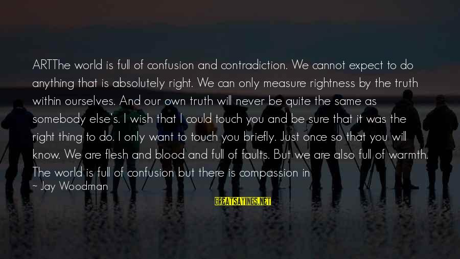Can Do Anything Right Sayings By Jay Woodman: ARTThe world is full of confusion and contradiction. We cannot expect to do anything that