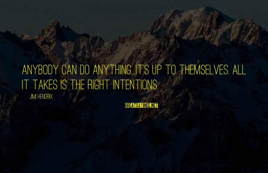 Can Do Anything Right Sayings By Jimi Hendrix: Anybody can do anything, it's up to themselves. All it takes is the right intentions.